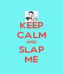 KEEP CALM AND SLAP ME - Personalised Poster A4 size