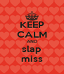 KEEP CALM AND slap miss - Personalised Poster A4 size