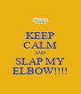 KEEP CALM AND SLAP MY ELBOW!!!! - Personalised Poster A4 size
