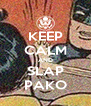 KEEP CALM AND SLAP PAKO - Personalised Poster A4 size