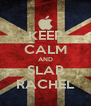 KEEP CALM AND SLAP RACHEL - Personalised Poster A4 size