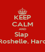 KEEP CALM AND Slap  Roshelle. Hard - Personalised Poster A4 size