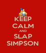 KEEP CALM AND SLAP SIMPSON - Personalised Poster A4 size