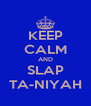 KEEP CALM AND SLAP TA-NIYAH - Personalised Poster A4 size