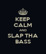 KEEP CALM AND SLAP THA BASS - Personalised Poster A4 size