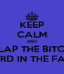 KEEP CALM AND SLAP THE BITCH HARD IN THE FACE - Personalised Poster A4 size