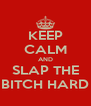 KEEP CALM AND SLAP THE BITCH HARD - Personalised Poster A4 size