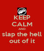 KEEP CALM AND slap the hell out of it - Personalised Poster A4 size