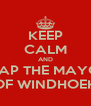 KEEP CALM AND SLAP THE MAYOR OF WINDHOEK - Personalised Poster A4 size