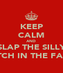 KEEP CALM AND SLAP THE SILLY BITCH IN THE FACE - Personalised Poster A4 size