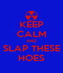 KEEP CALM AND SLAP THESE HOES - Personalised Poster A4 size