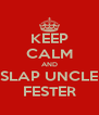KEEP CALM AND SLAP UNCLE FESTER - Personalised Poster A4 size