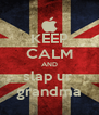 KEEP CALM AND slap ur  grandma - Personalised Poster A4 size