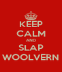KEEP CALM AND SLAP WOOLVERN - Personalised Poster A4 size