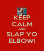 KEEP CALM AND SLAP YO ELBOW! - Personalised Poster A4 size