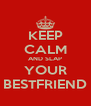 KEEP CALM AND SLAP YOUR BESTFRIEND - Personalised Poster A4 size