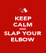 KEEP CALM AND SLAP YOUR ELBOW - Personalised Poster A4 size