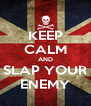 KEEP CALM AND SLAP YOUR ENEMY - Personalised Poster A4 size