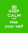KEEP CALM AND slap your self - Personalised Poster A4 size