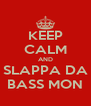 KEEP CALM AND SLAPPA DA BASS MON - Personalised Poster A4 size