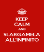 KEEP CALM AND SLARGAMELA ALL'INFINITO - Personalised Poster A4 size
