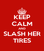 KEEP CALM AND SLASH HER TIRES - Personalised Poster A4 size