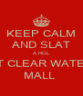 KEEP CALM AND SLAT A ROL AT CLEAR WATER MALL  - Personalised Poster A4 size