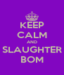 KEEP CALM AND SLAUGHTER BOM - Personalised Poster A4 size