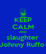 KEEP CALM AND slaughter Johnny Ruffo  - Personalised Poster A4 size