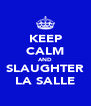 KEEP CALM AND SLAUGHTER LA SALLE - Personalised Poster A4 size