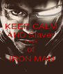 KEEP CALM AND Slaver in front of IRON MAN - Personalised Poster A4 size