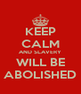 KEEP CALM AND SLAVERY WILL BE ABOLISHED - Personalised Poster A4 size