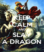 KEEP CALM AND SLAY A DRAGON - Personalised Poster A4 size