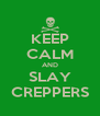 KEEP CALM AND SLAY CREPPERS - Personalised Poster A4 size