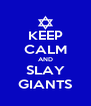KEEP CALM AND SLAY GIANTS - Personalised Poster A4 size