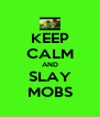 KEEP CALM AND SLAY MOBS - Personalised Poster A4 size