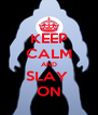 KEEP CALM AND SLAY  ON - Personalised Poster A4 size