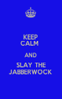 KEEP CALM  AND SLAY THE JABBERWOCK - Personalised Poster A4 size