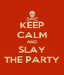 KEEP CALM AND SLAY  THE PARTY  - Personalised Poster A4 size