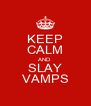 KEEP CALM AND SLAY VAMPS - Personalised Poster A4 size