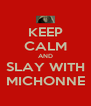 KEEP CALM AND SLAY WITH MICHONNE - Personalised Poster A4 size