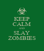 KEEP CALM AND SLAY ZOMBIES - Personalised Poster A4 size