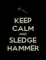 KEEP CALM AND SLEDGE HAMMER - Personalised Poster A4 size