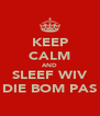KEEP CALM AND SLEEF WIV DIE BOM PAS - Personalised Poster A4 size