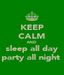 KEEP CALM AND sleep all day party all night  - Personalised Poster A4 size