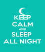 KEEP CALM AND SLEEP  ALL NIGHT - Personalised Poster A4 size