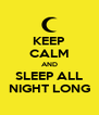 KEEP CALM AND SLEEP ALL NIGHT LONG - Personalised Poster A4 size