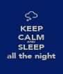 KEEP CALM AND SLEEP all the night - Personalised Poster A4 size