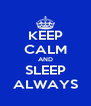 KEEP CALM AND SLEEP ALWAYS - Personalised Poster A4 size