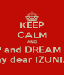 KEEP CALM AND SLEEP and DREAM WELL my dear IZUNIA - Personalised Poster A4 size